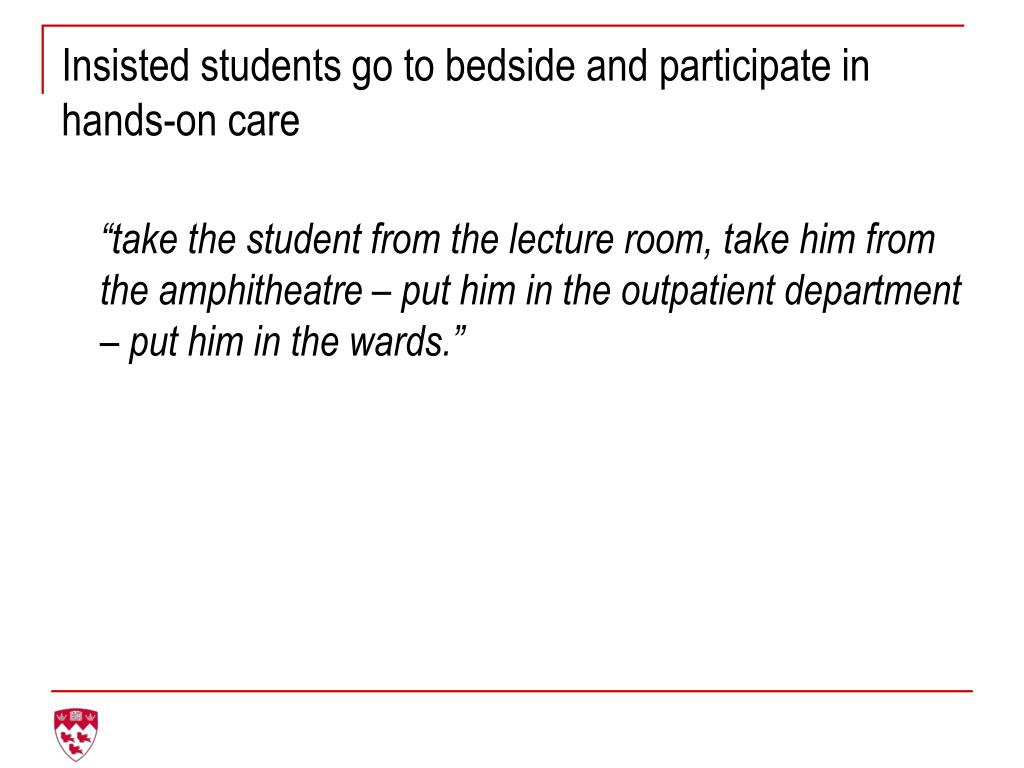 Insisted students go to bedside and participate in hands-on care