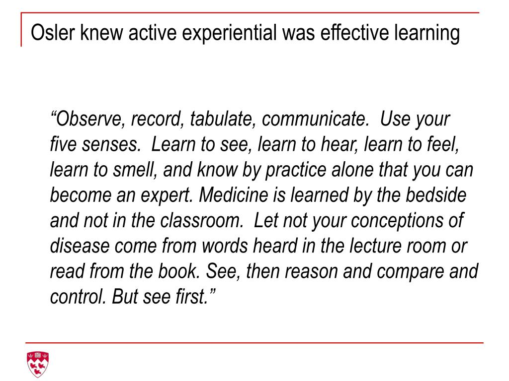 Osler knew active experiential was effective learning