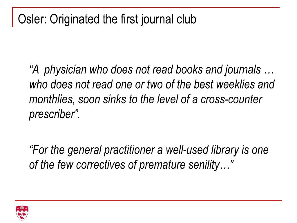 Osler: Originated the first journal club