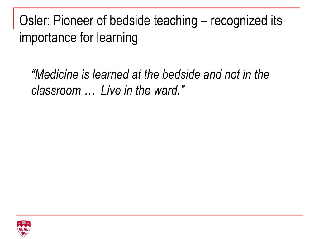Osler: Pioneer of bedside teaching – recognized its importance for learning