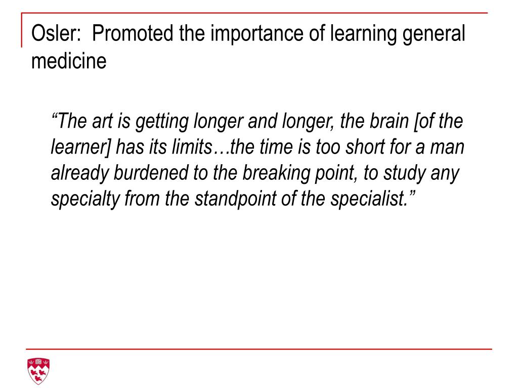Osler:  Promoted the importance of learning general medicine