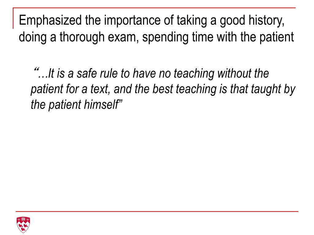 Emphasized the importance of taking a good history, doing a thorough exam, spending time with the patient