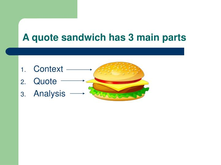 A quote sandwich has 3 main parts