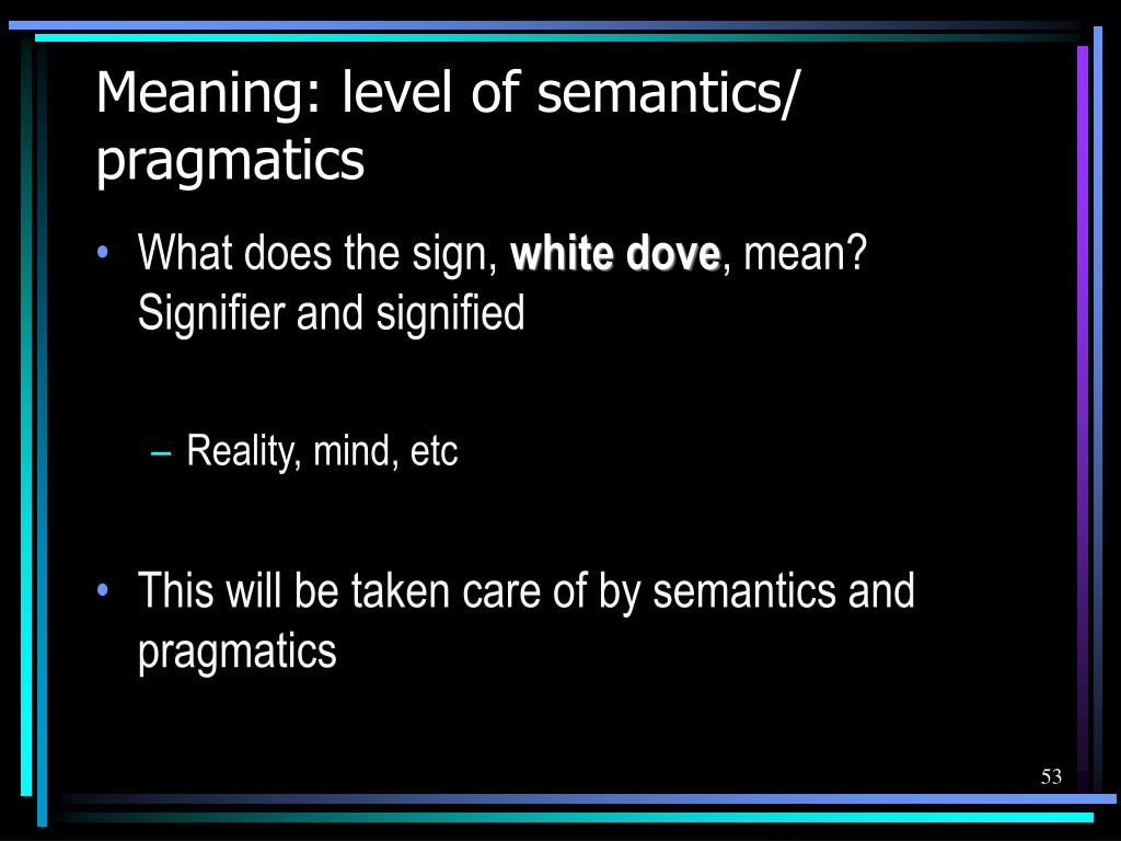 Meaning: level of semantics/ pragmatics