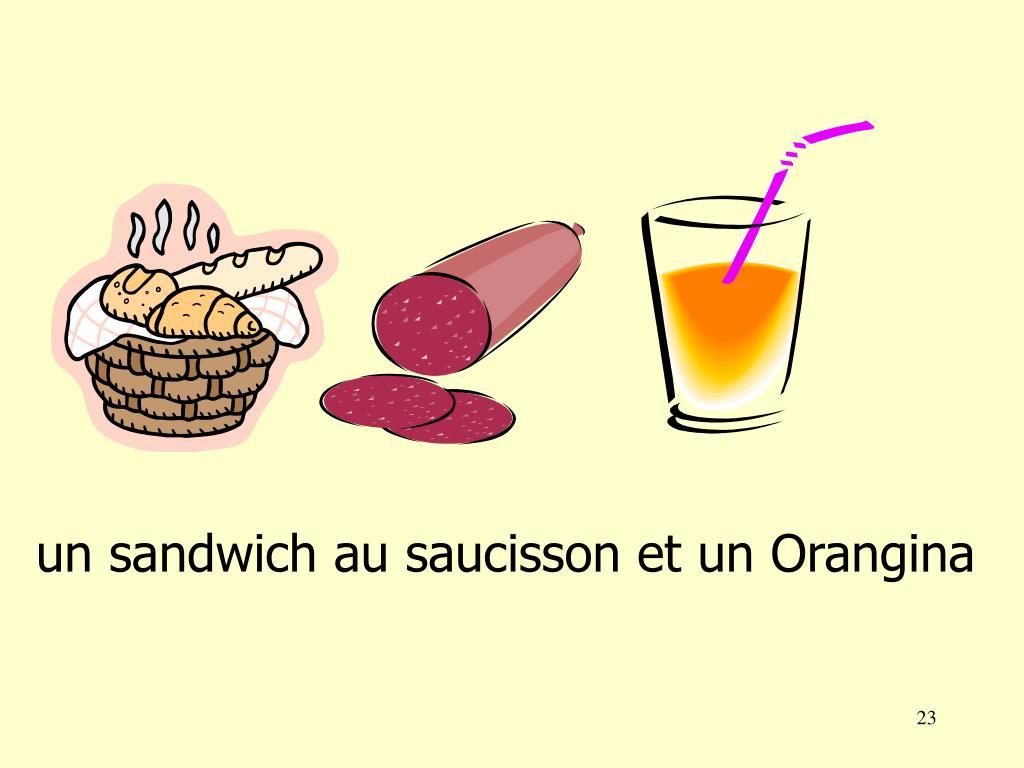 un sandwich au saucisson et un Orangina