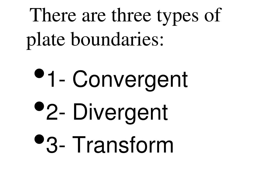 There are three types of plate boundaries: