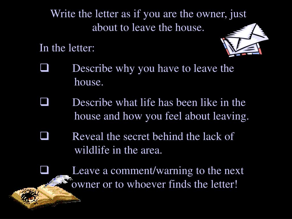 Write the letter as if you are the owner, just about to leave the house.
