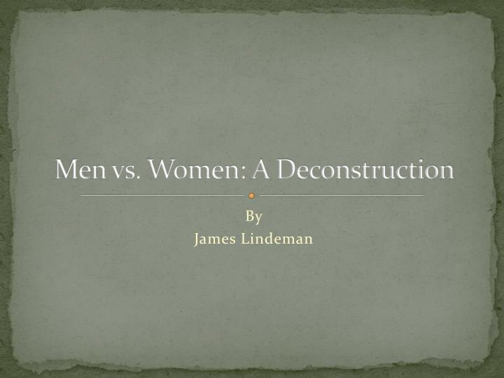 Men vs women a deconstruction