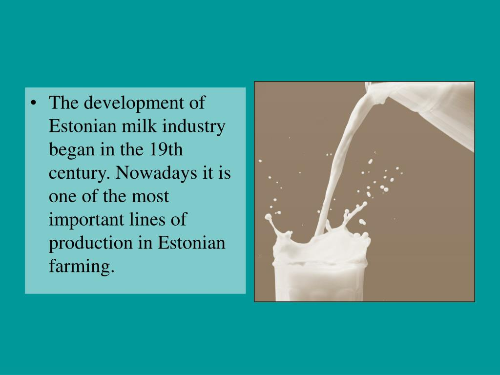 The development of Estonian milk industry began in the 19th century. Nowadays it is one of the most important