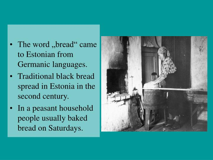 "The word ""bread"" came to Estonian from Germanic languages."