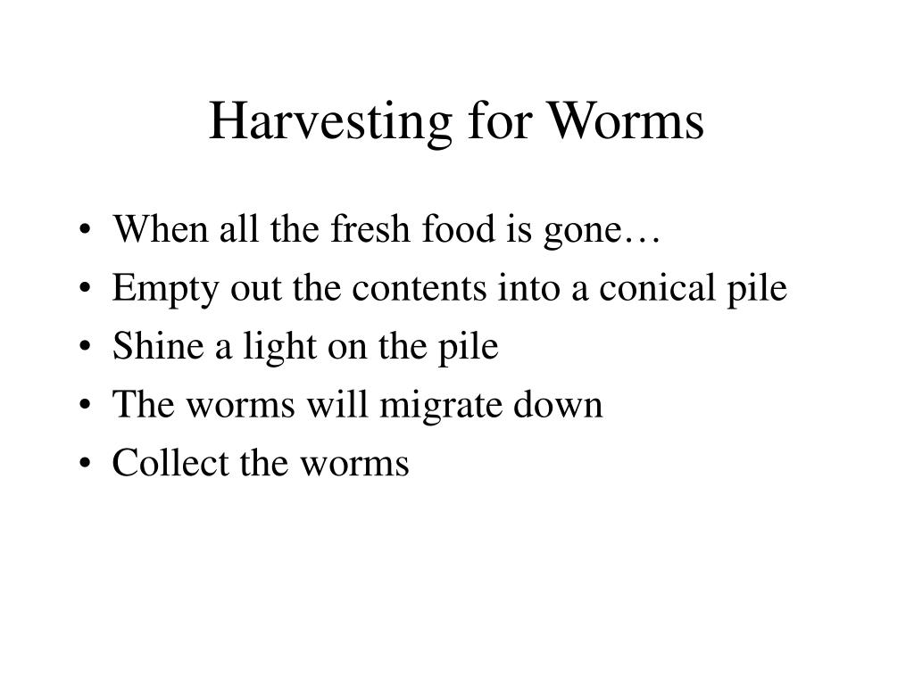 Harvesting for Worms