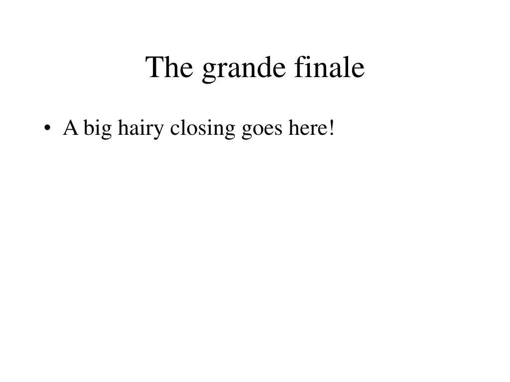 The grande finale