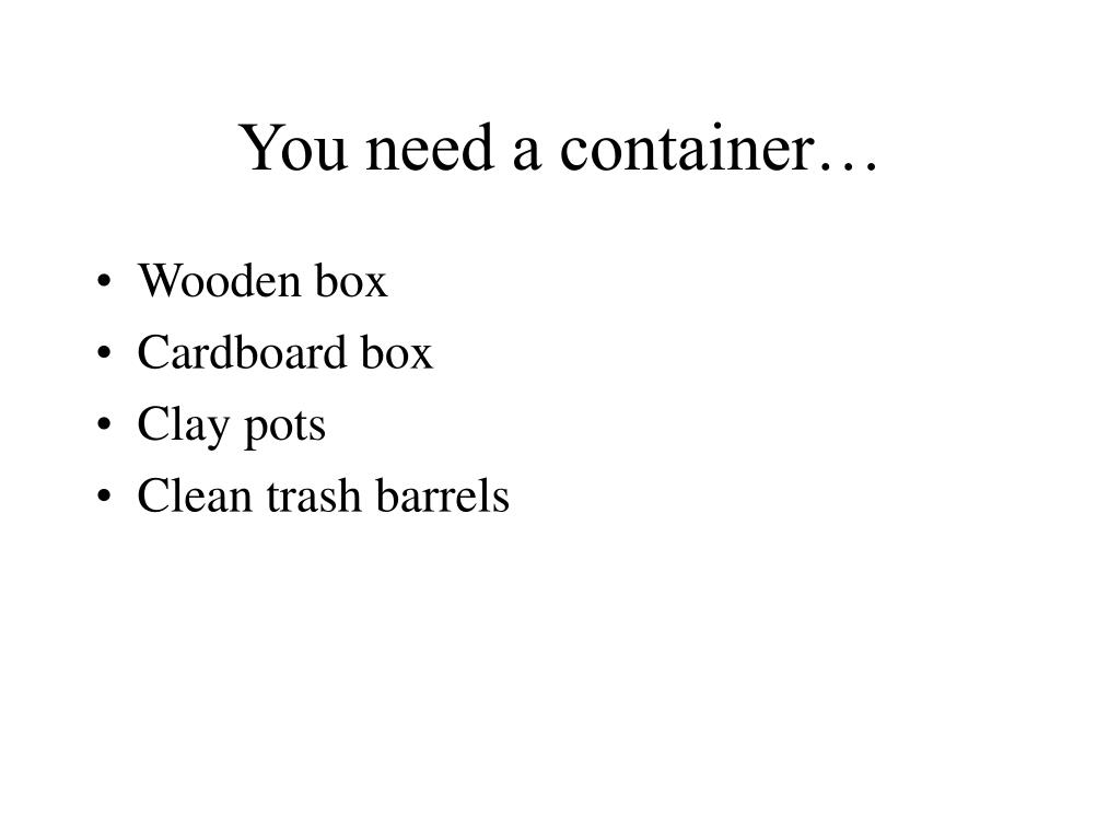 You need a container…