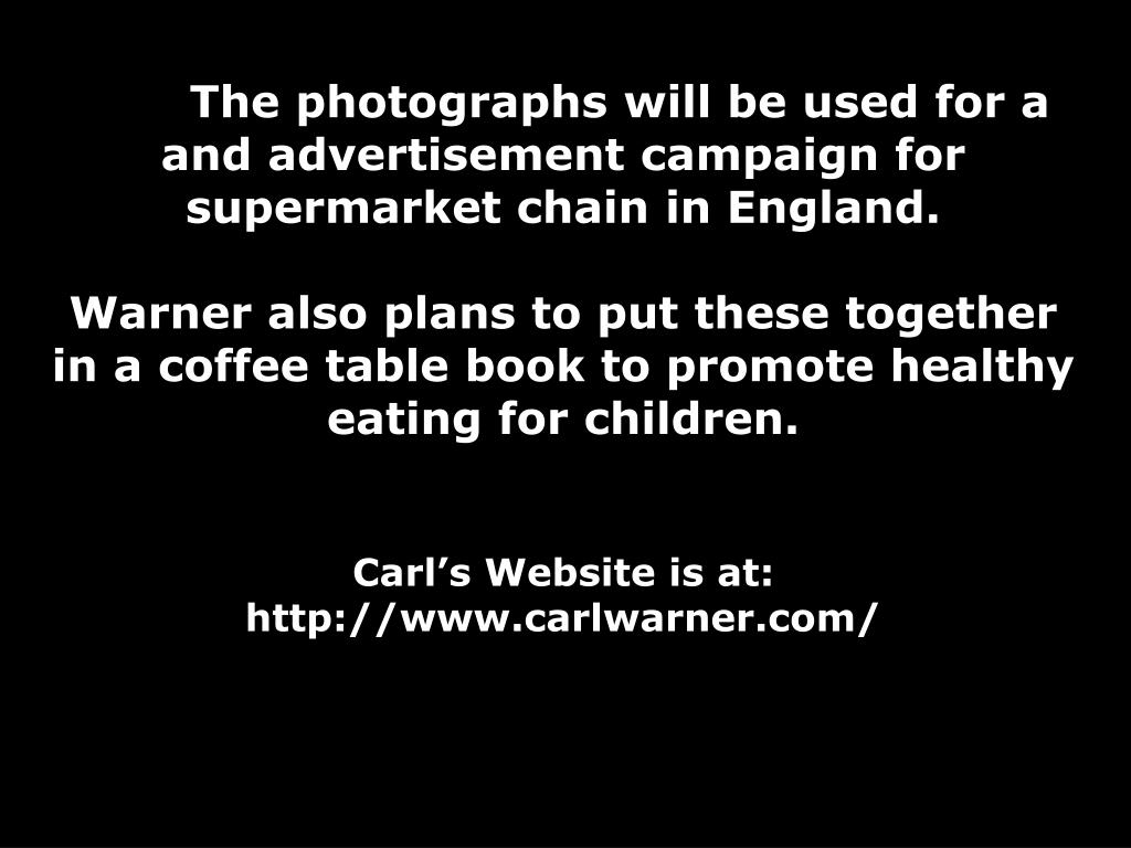 The photographs will be used for a and advertisement campaign for supermarket chain in England.