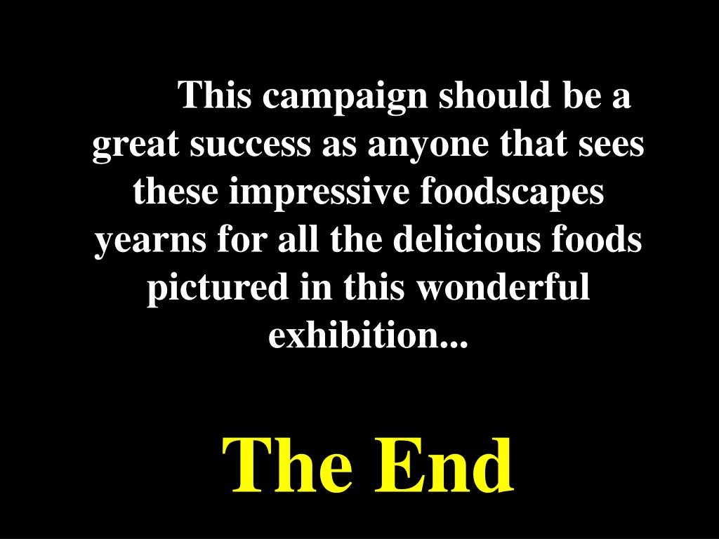 This campaign should be a great success as anyone that sees these impressive foodscapes yearns for all the delicious foods pictured in this wonderful exhibition...