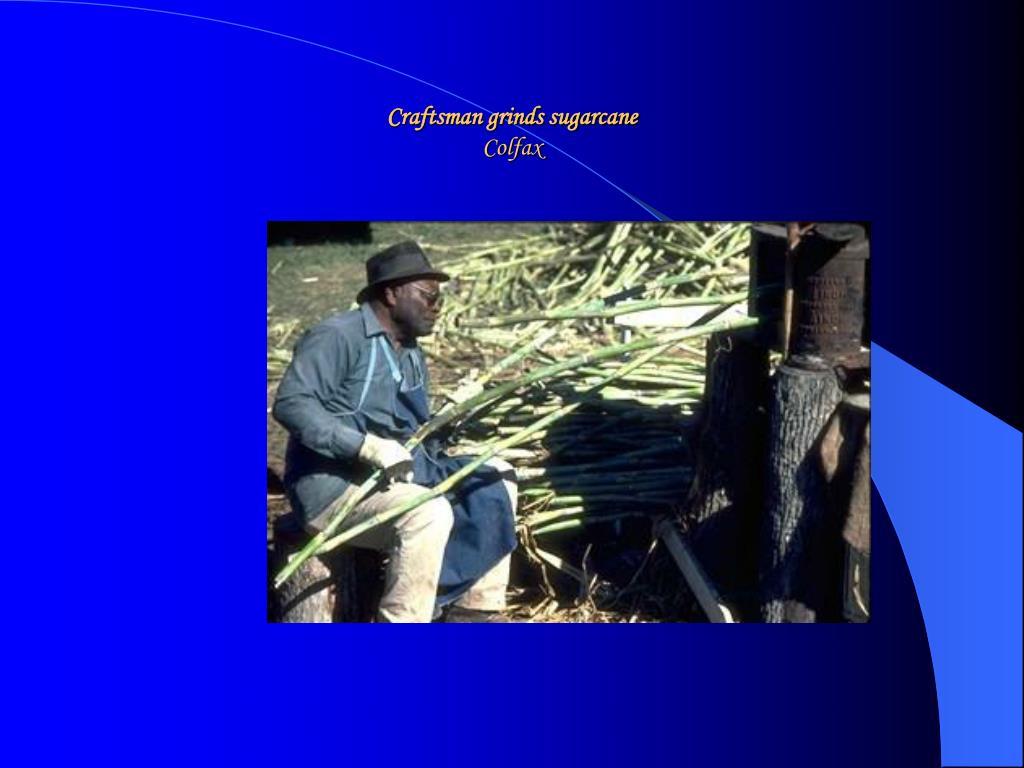 Craftsman grinds sugarcane