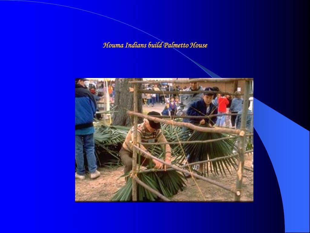 Houma Indians build Palmetto House