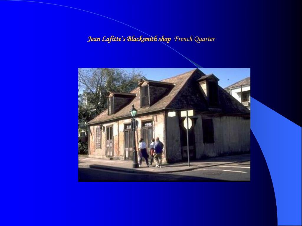 Jean Lafitte`s Blacksmith shop