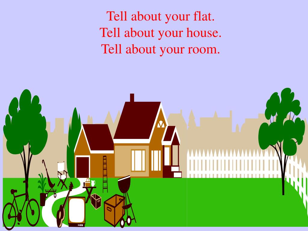 Tell about your flat.