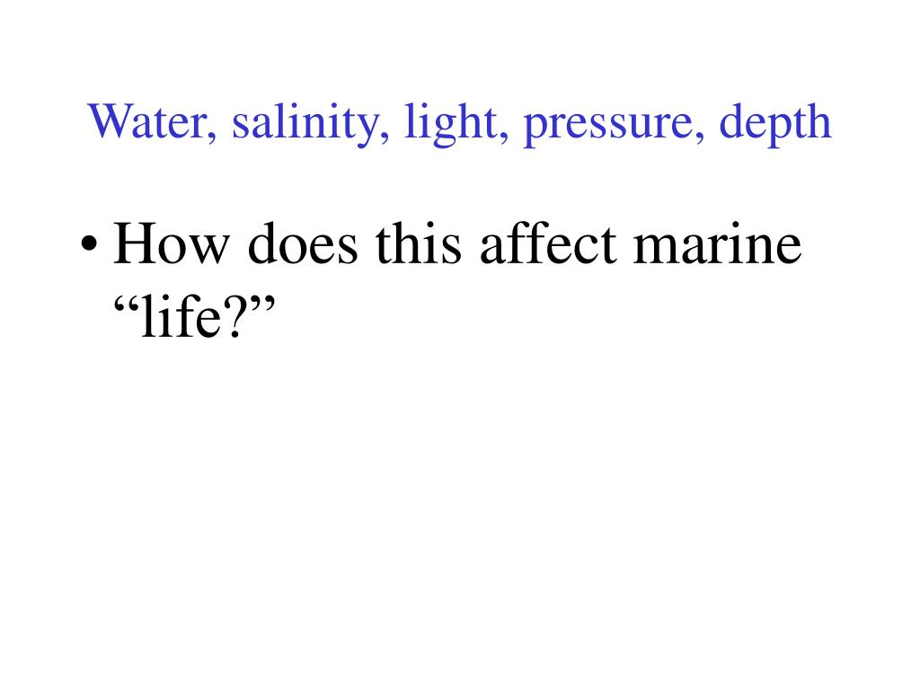 Water, salinity, light, pressure, depth