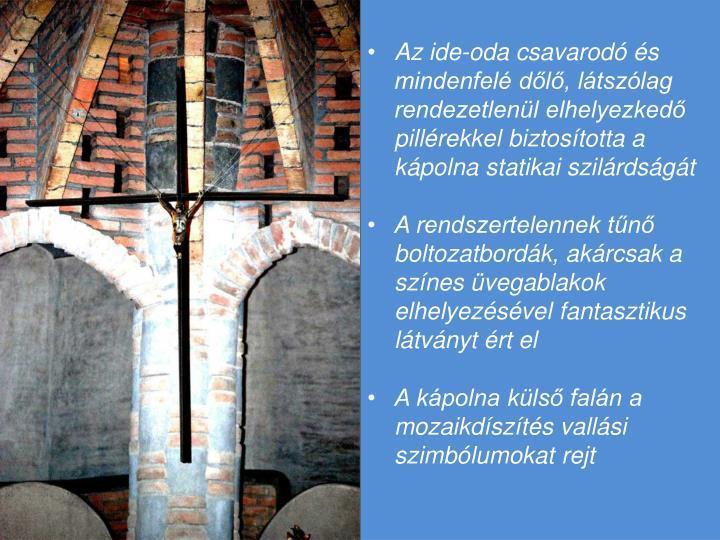 Az ide-oda csavarodó és mindenfelé dőlő, látszólag rendezetlenül elhelyezkedő pillérekkel biztosította a kápolna statikai szilárdságát