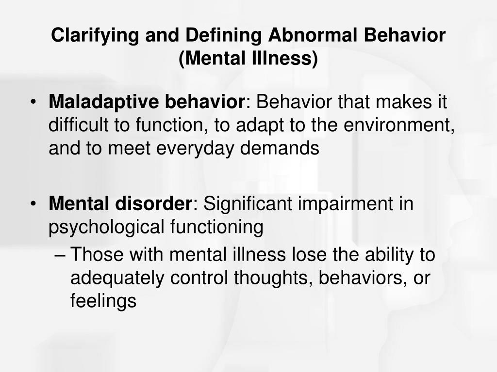 abnormal behaviors What is abnormal behavior  in this definition, abnormality is when one violates behaviors that most consider proper for example, not shaving,.