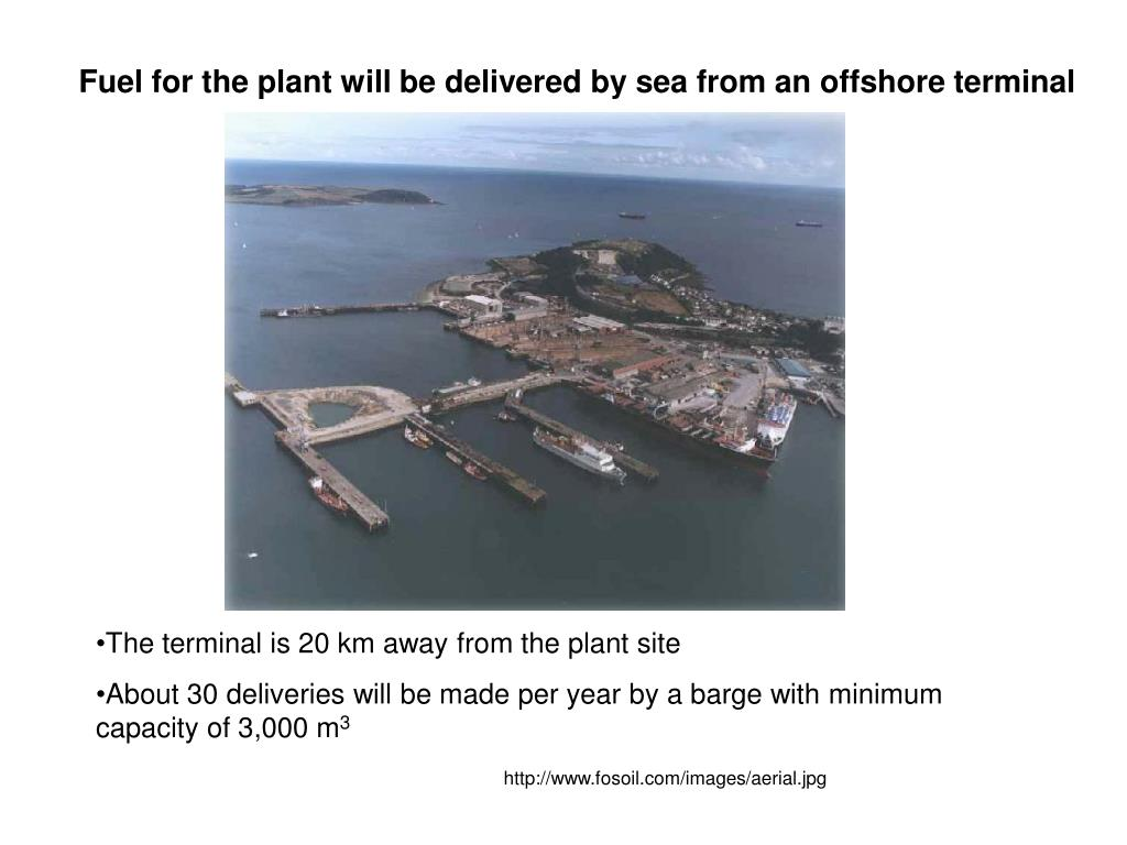 Fuel for the plant will be delivered by sea from an offshore terminal