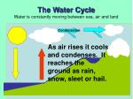 the water cycle water is constantly moving between sea air and land13