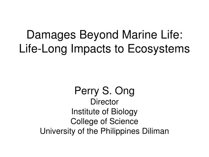 Damages beyond marine life life long impacts to ecosystems