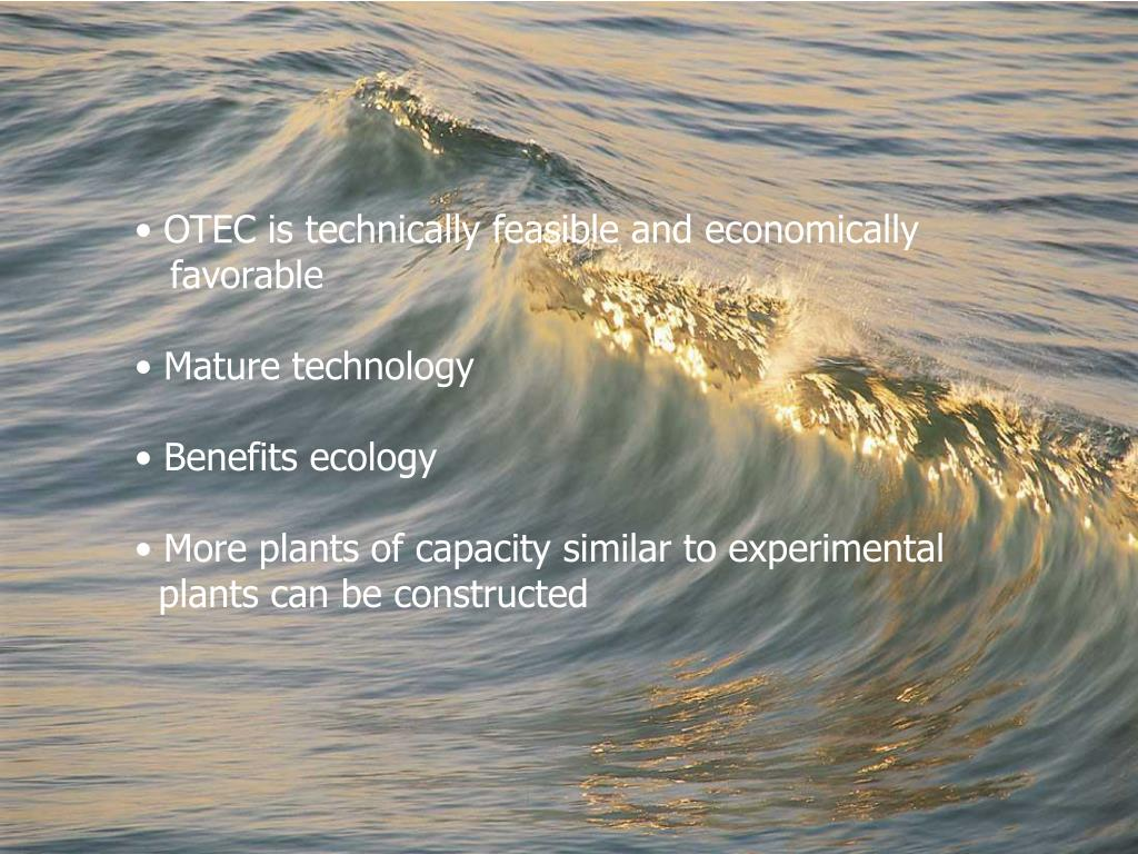 OTEC is technically feasible and economically