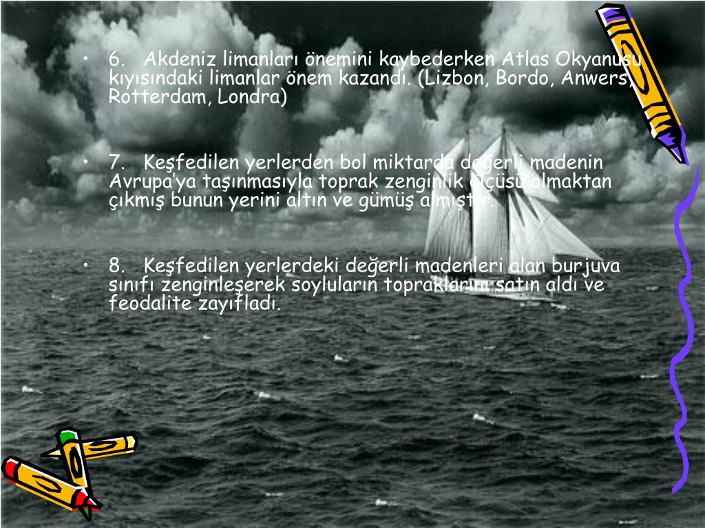 6.Akdeniz limanlar nemini kaybederken Atlas Okyanusu kysndaki limanlar nem kazand. (Lizbon, Bordo, Anwers, Rotterdam, Londra)