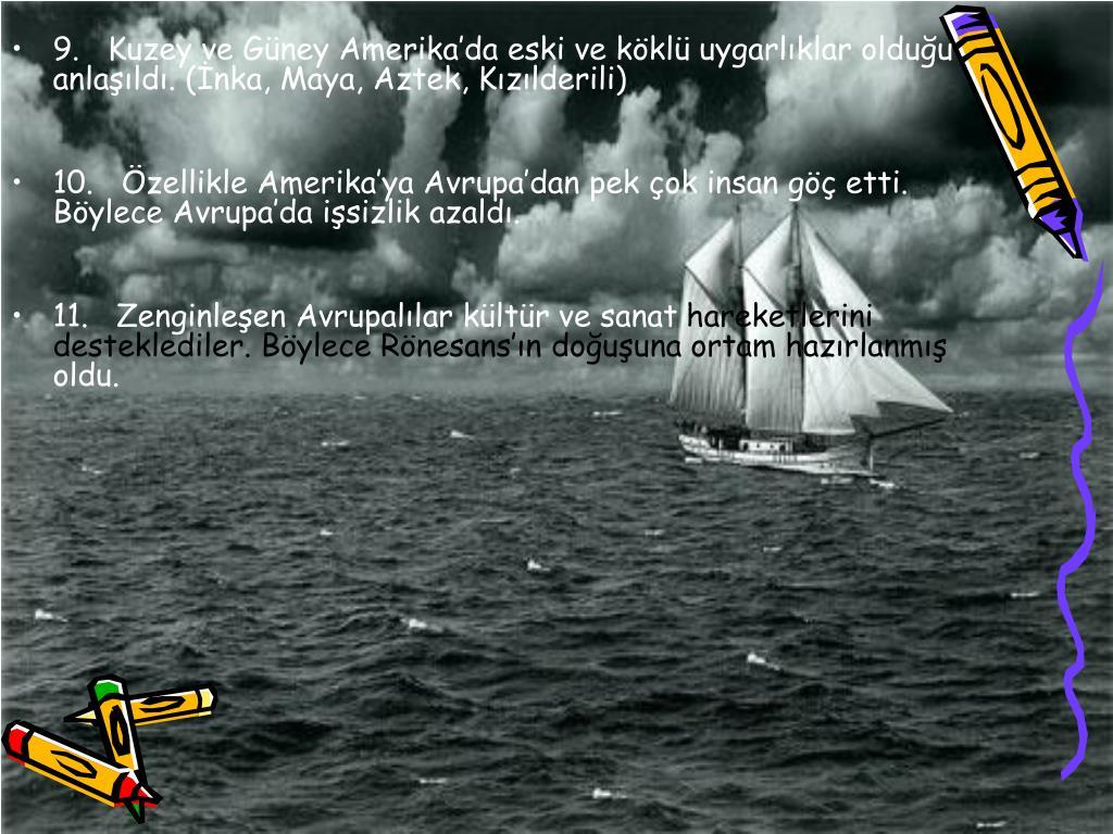 9.Kuzey ve Gney Amerikada eski ve kkl uygarlklar olduu anlald. (nka, Maya, Aztek, Kzlderili)
