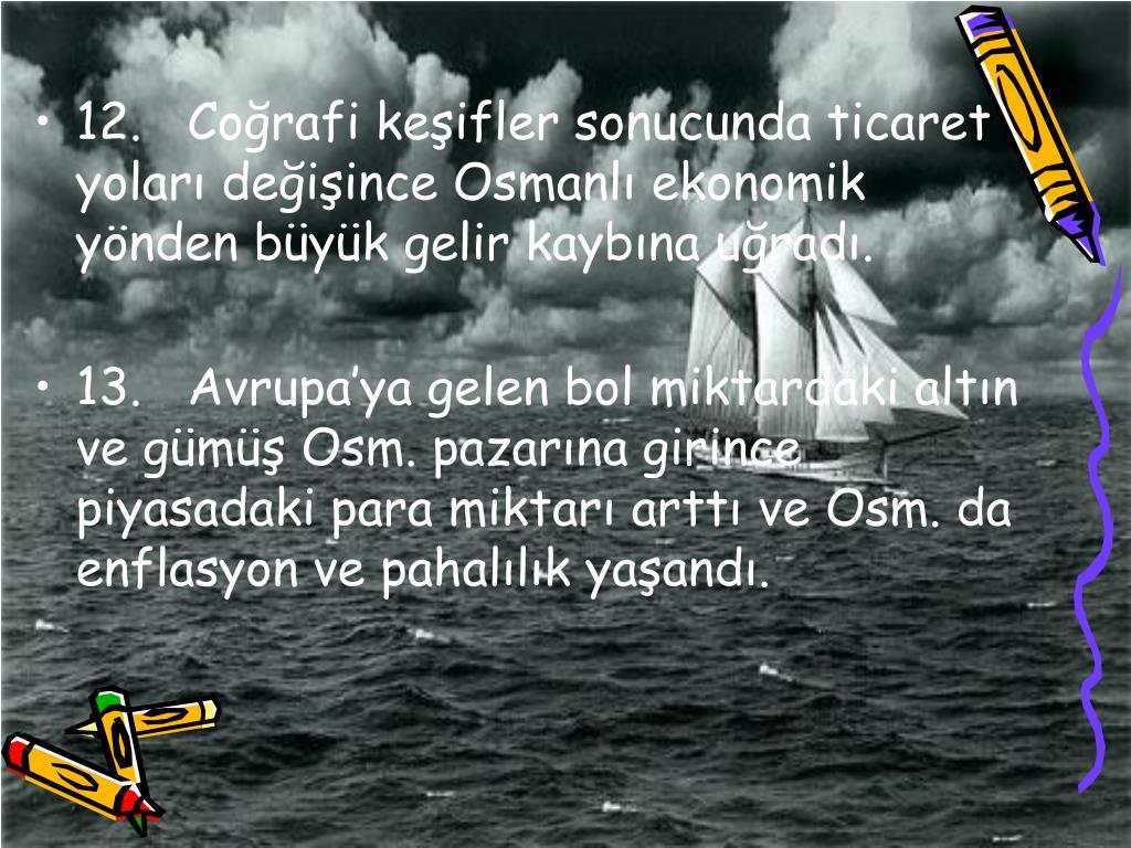 12.Corafi keifler sonucunda ticaret yolar deiince Osmanl ekonomik ynden byk gelir kaybna urad.