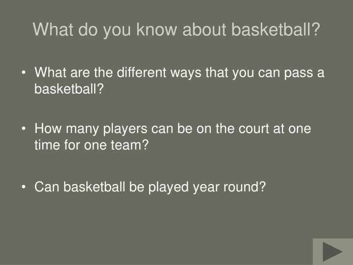 What do you know about basketball
