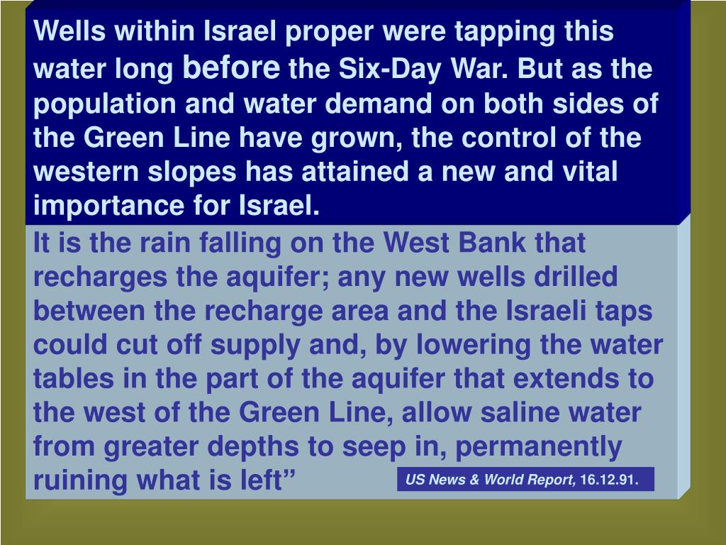 It is the rain falling on the West Bank that recharges the aquifer; any new wells drilled between the recharge area and the Israeli taps could cut off supply and, by lowering the water tables in the part of the aquifer that extends to the west of the Green Line, allow saline water from greater depths to seep in, permanently ruining what is left""