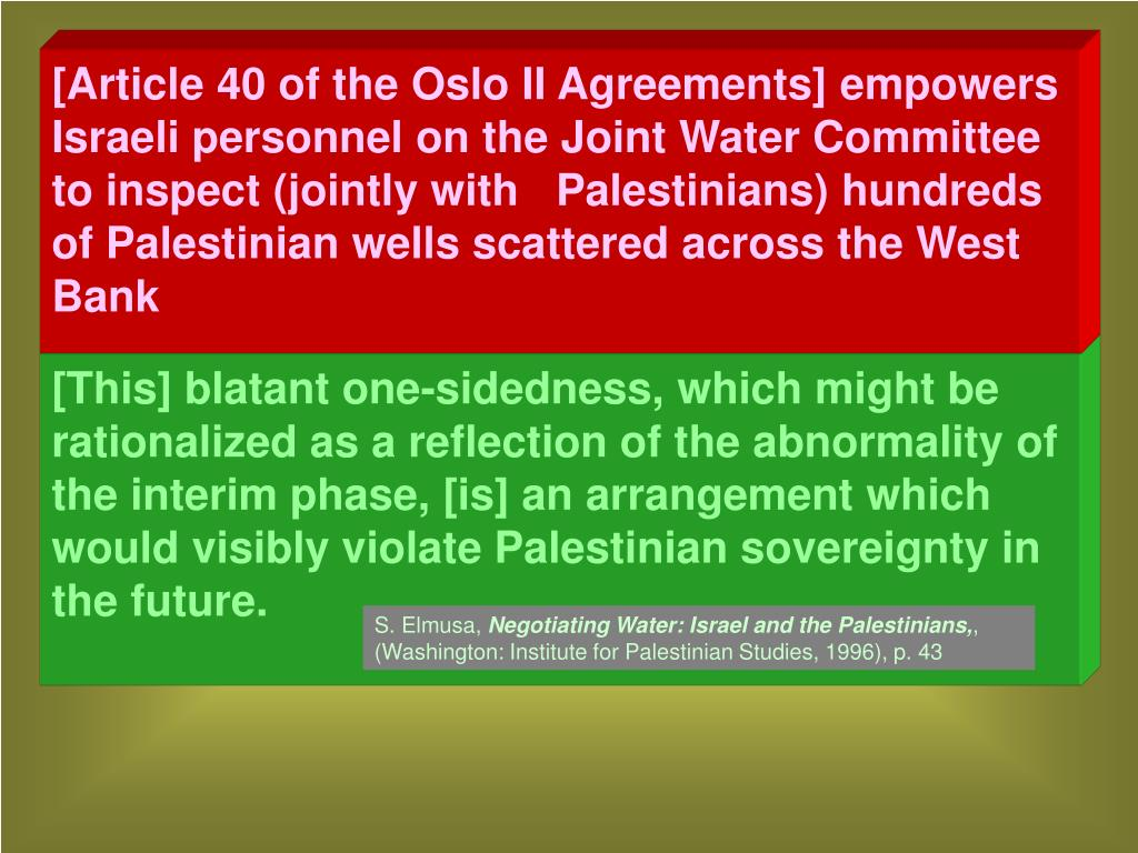 [This] blatant one-sidedness, which might be rationalized as a reflection of the abnormality of the interim phase, [is] an arrangement which would visibly violate Palestinian sovereignty in the future.