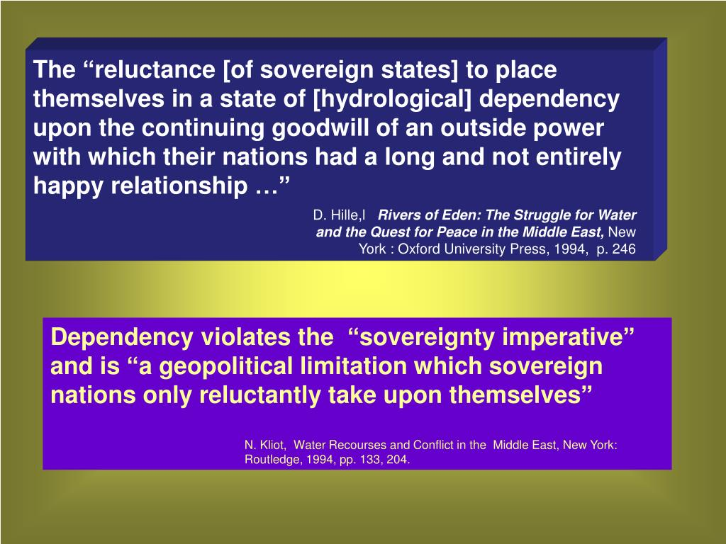 "The ""reluctance [of sovereign states] to place themselves in a state of [hydrological] dependency upon the continuing goodwill of an outside power with which their nations had a long and not entirely happy relationship …"""