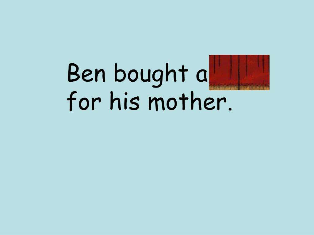 Ben bought a gift for his mother.