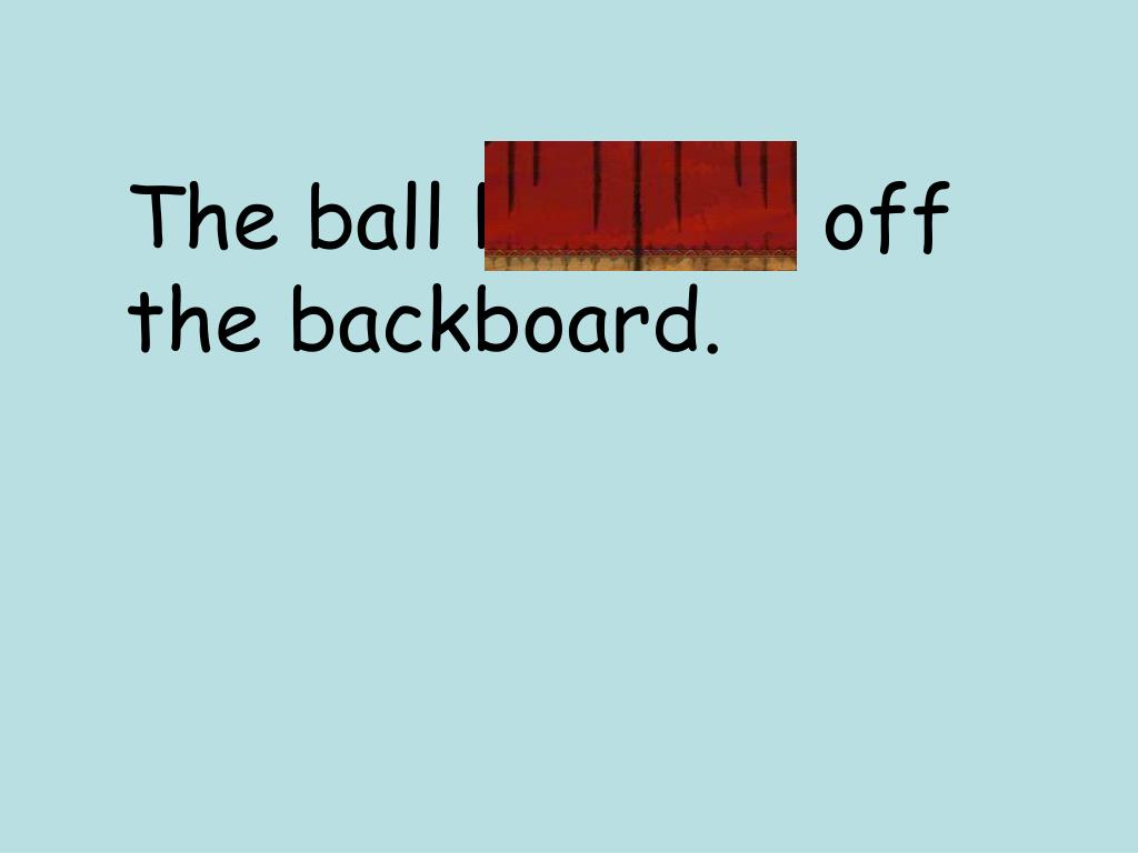 The ball bounced off the backboard.