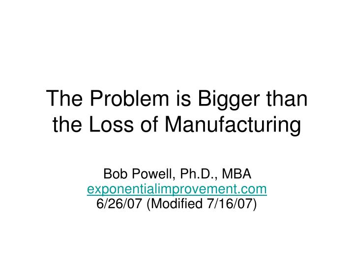 The problem is bigger than the loss of manufacturing