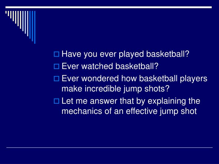 Have you ever played basketball?
