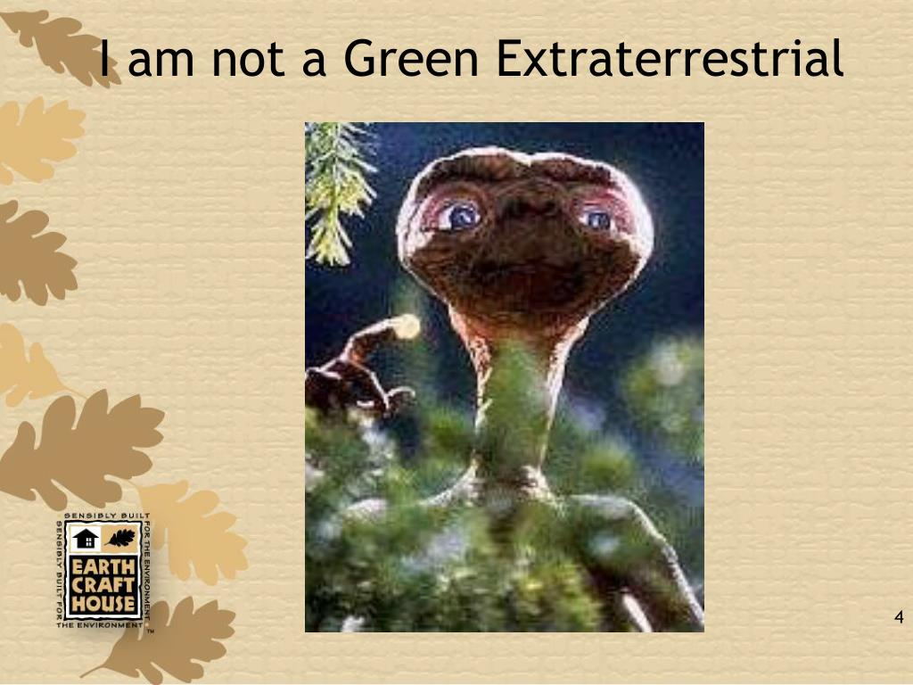 I am not a Green Extraterrestrial