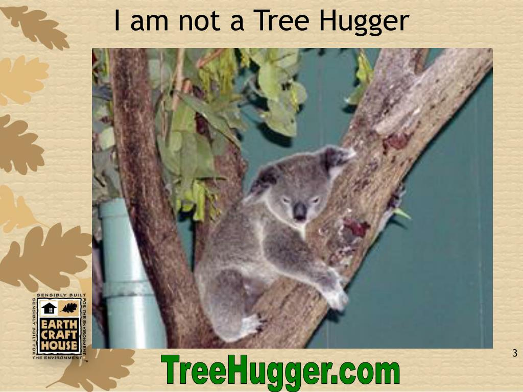 I am not a Tree Hugger