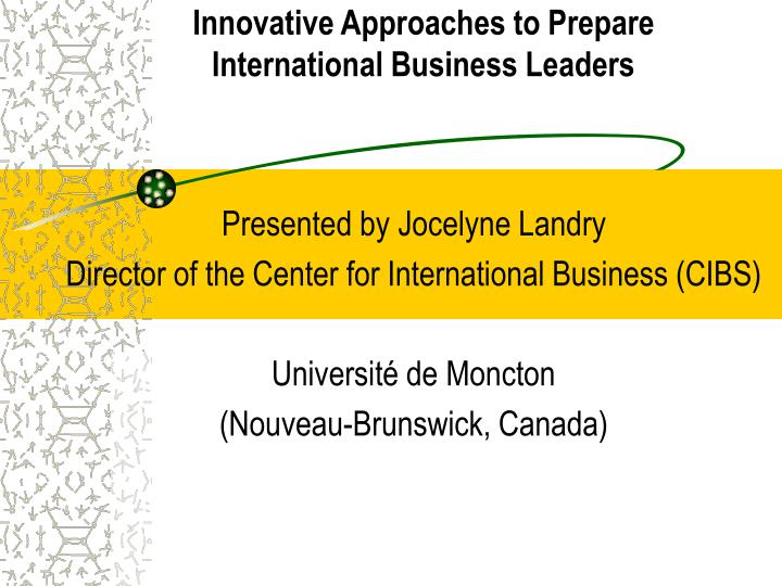 Innovative approaches to prepare international business leaders l.jpg