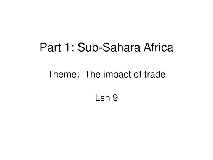 Part 1 sub sahara africa theme the impact of trade l.jpg