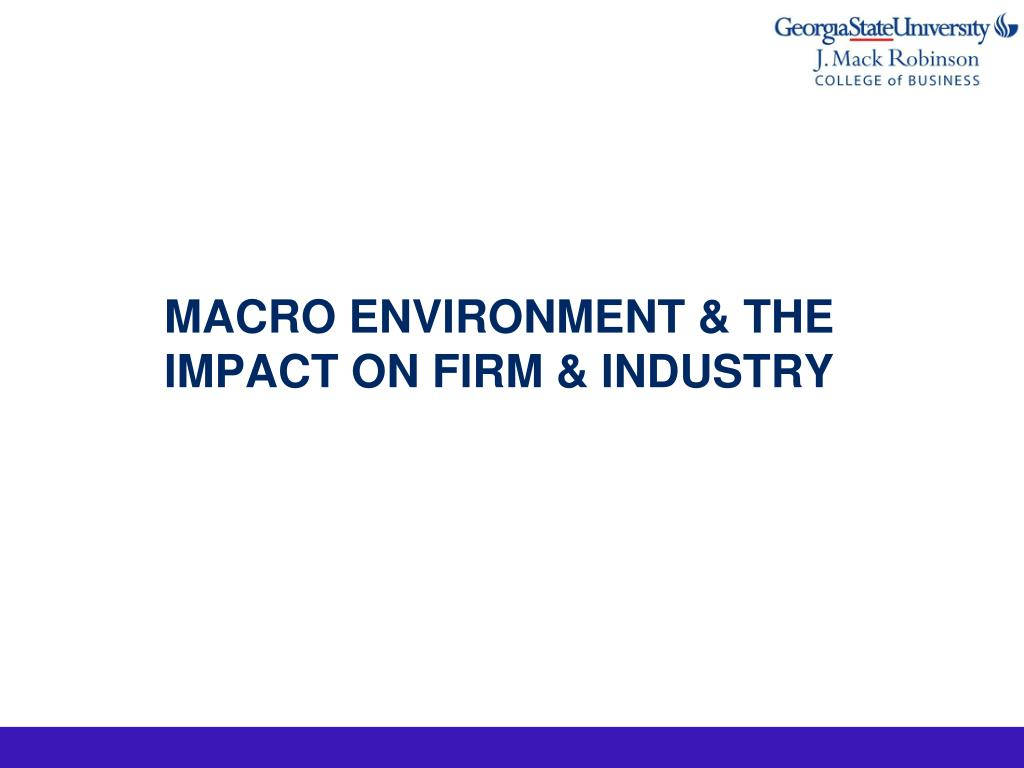 macro environmental trends on industry The elements of the general environment: pestel analysis  these factors and  trends and isolating how they influence industries and the firms within them   examples of several key trends representing political factors in the general.