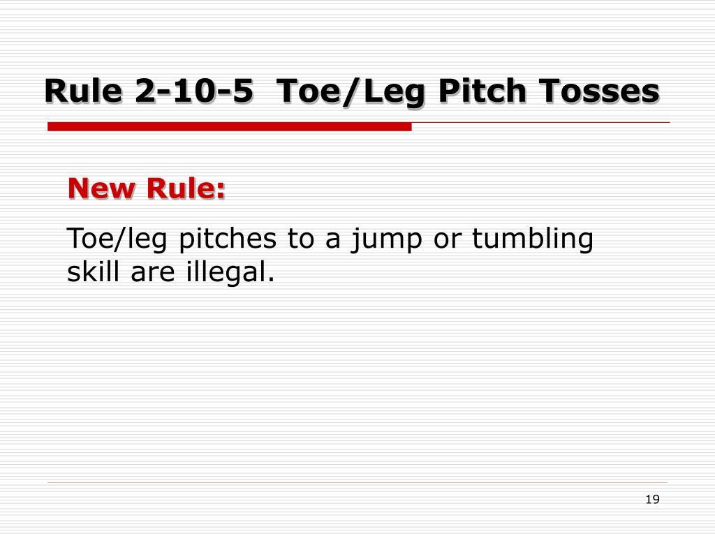 Rule 2-10-5  Toe/Leg Pitch Tosses