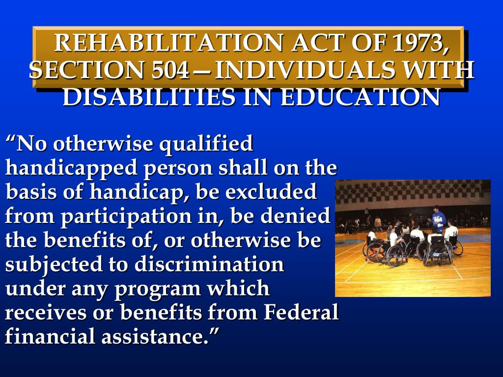 REHABILITATION ACT OF 1973, SECTION 504—INDIVIDUALS WITH DISABILITIES IN EDUCATION