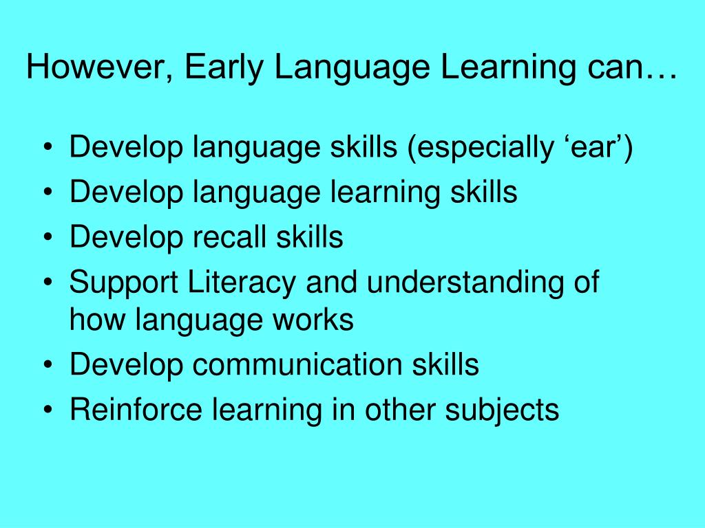 However, Early Language Learning can…