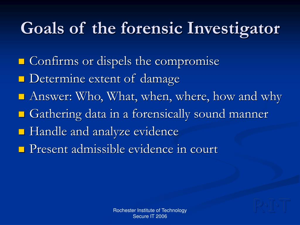 Goals of the forensic Investigator